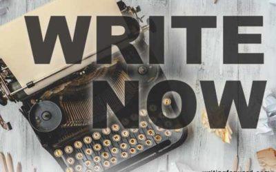 Writing Tips: Write Now!